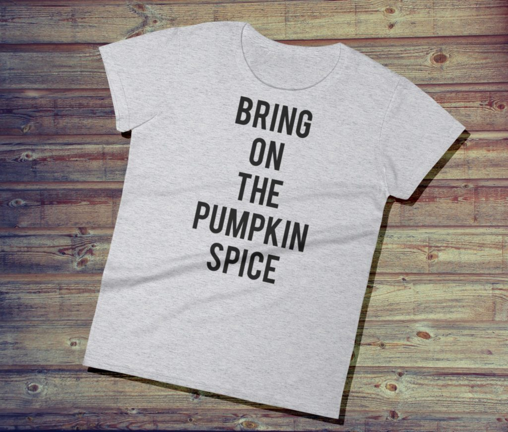 Funny Halloween T-shirt for Women - Bring on the Pumpkin Spice Tee